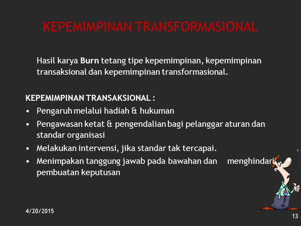 4/20/2015 13 KEPEMIMPINAN TRANSFORMASIONAL Hasil karya Burn tetang tipe kepemimpinan, kepemimpinan transaksional dan kepemimpinan transformasional. KE