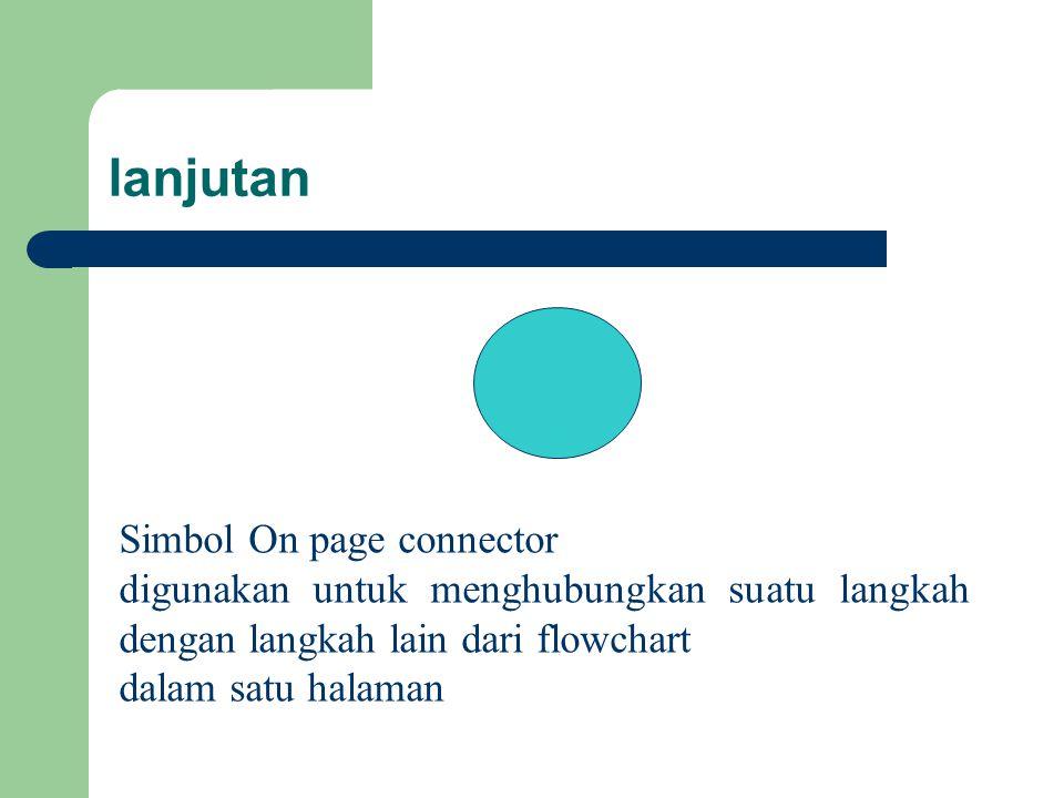 lanjutan Simbol On page connector digunakan untuk menghubungkan suatu langkah dengan langkah lain dari flowchart dalam satu halaman