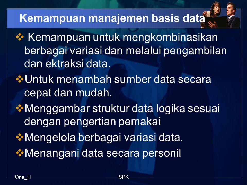 One_HSPK Kemampuan manajemen basis data  Kemampuan untuk mengkombinasikan berbagai variasi dan melalui pengambilan dan ektraksi data.  Untuk menamba