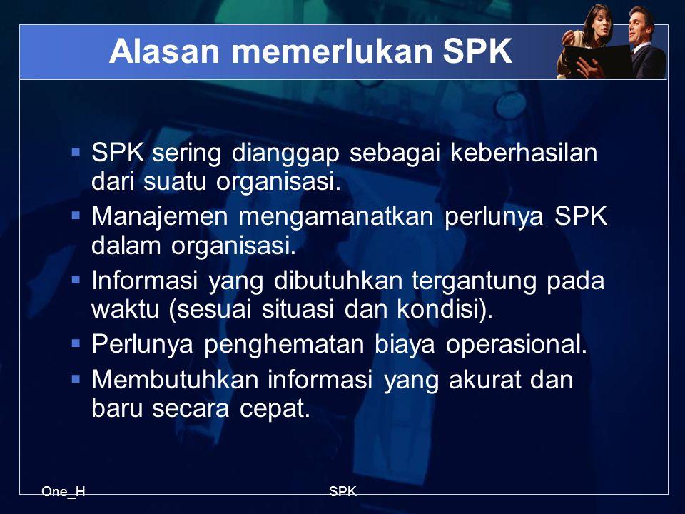 One_HSPK Alasan memerlukan SPK  SPK sering dianggap sebagai keberhasilan dari suatu organisasi.  Manajemen mengamanatkan perlunya SPK dalam organisa