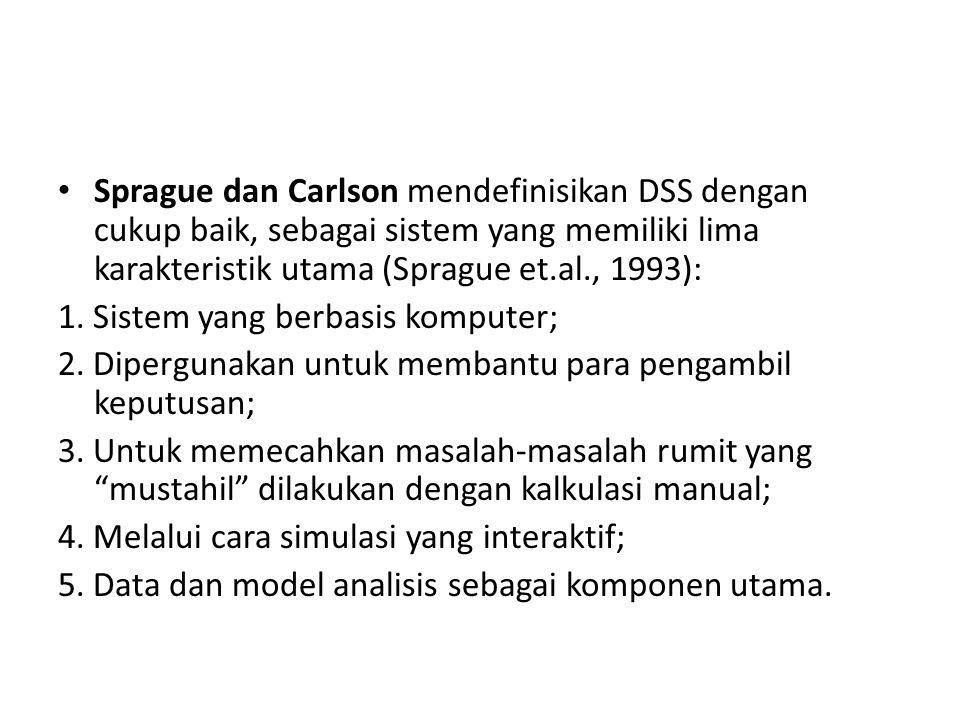 Sprague dan Carlson mendefinisikan DSS dengan cukup baik, sebagai sistem yang memiliki lima karakteristik utama (Sprague et.al., 1993): 1. Sistem yang