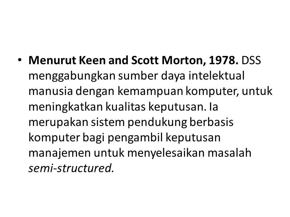 Menurut Keen and Scott Morton, 1978. DSS menggabungkan sumber daya intelektual manusia dengan kemampuan komputer, untuk meningkatkan kualitas keputusa