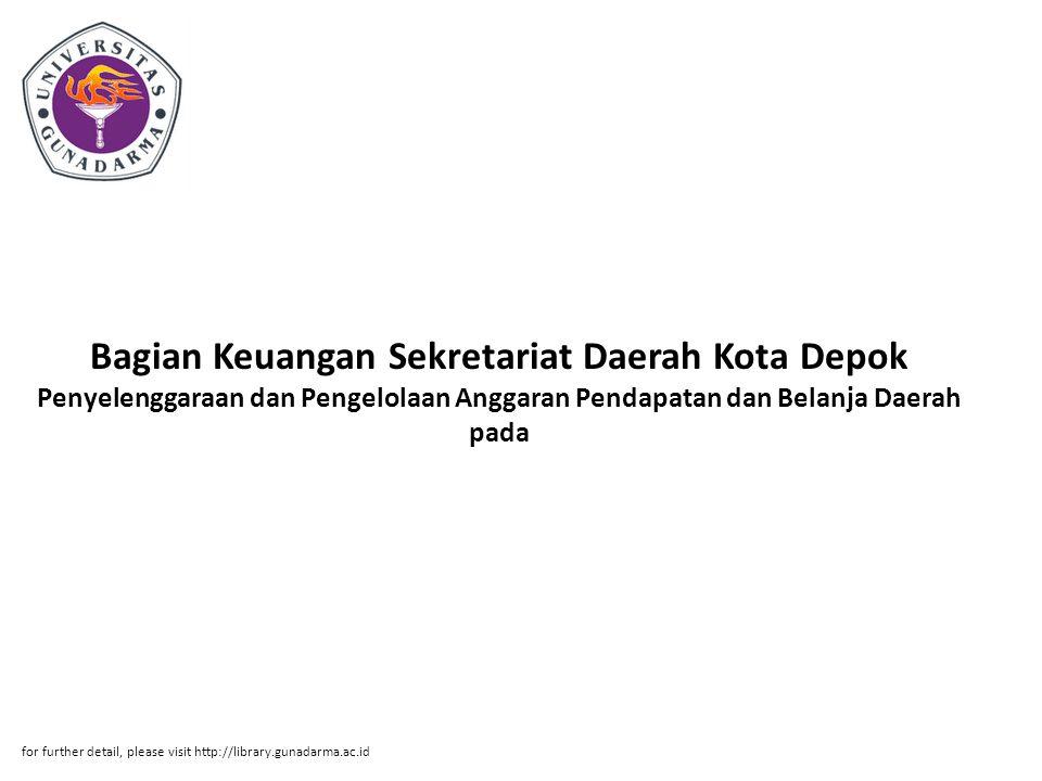 Bagian Keuangan Sekretariat Daerah Kota Depok Penyelenggaraan dan Pengelolaan Anggaran Pendapatan dan Belanja Daerah pada for further detail, please visit http://library.gunadarma.ac.id
