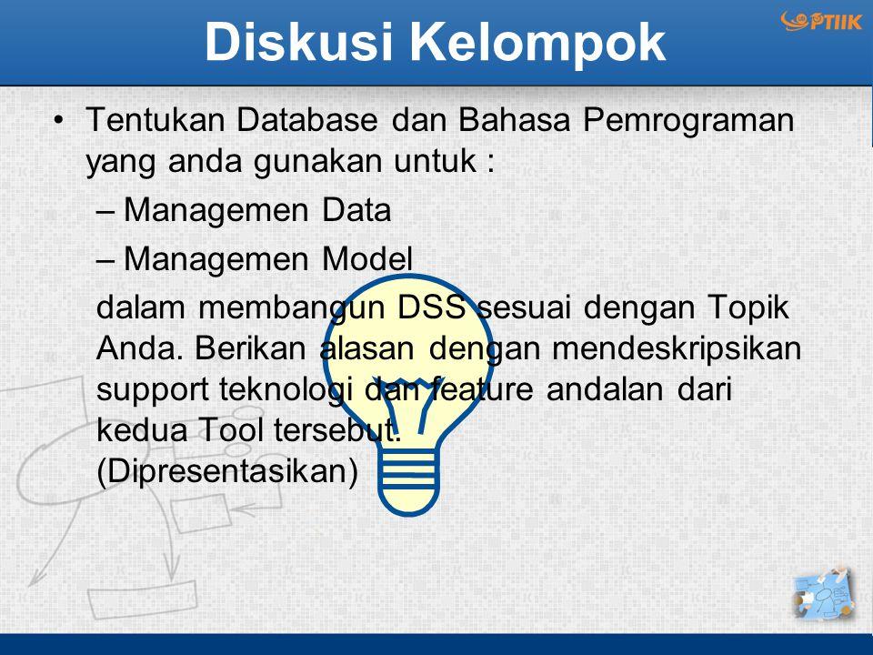 Diskusi Kelompok Tentukan Database dan Bahasa Pemrograman yang anda gunakan untuk : –Managemen Data –Managemen Model dalam membangun DSS sesuai dengan Topik Anda.