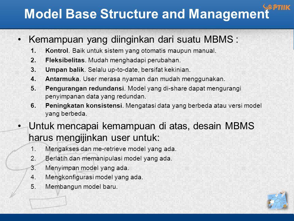 Model Base Structure and Management Kemampuan yang diinginkan dari suatu MBMS : 1.Kontrol. Baik untuk sistem yang otomatis maupun manual. 2.Fleksibeli