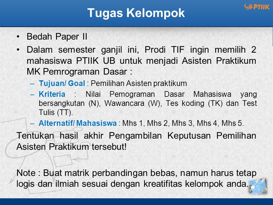 Tugas Kelompok Bedah Paper II Dalam semester ganjil ini, Prodi TIF ingin memilih 2 mahasiswa PTIIK UB untuk menjadi Asisten Praktikum MK Pemrograman D