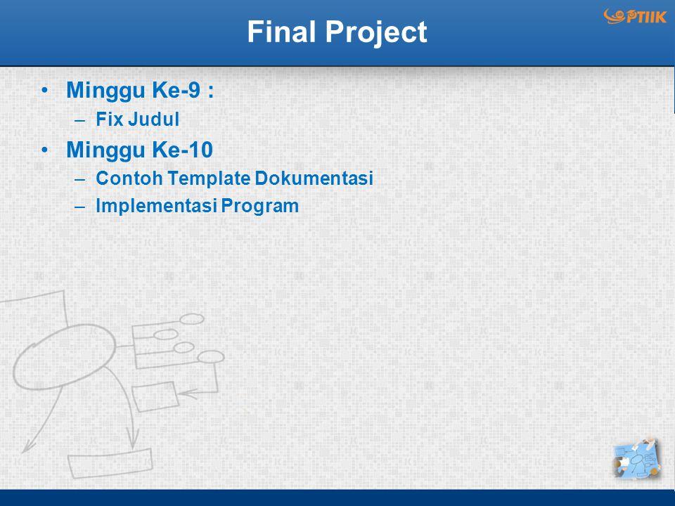 Final Project Minggu Ke-9 : –Fix Judul Minggu Ke-10 –Contoh Template Dokumentasi –Implementasi Program