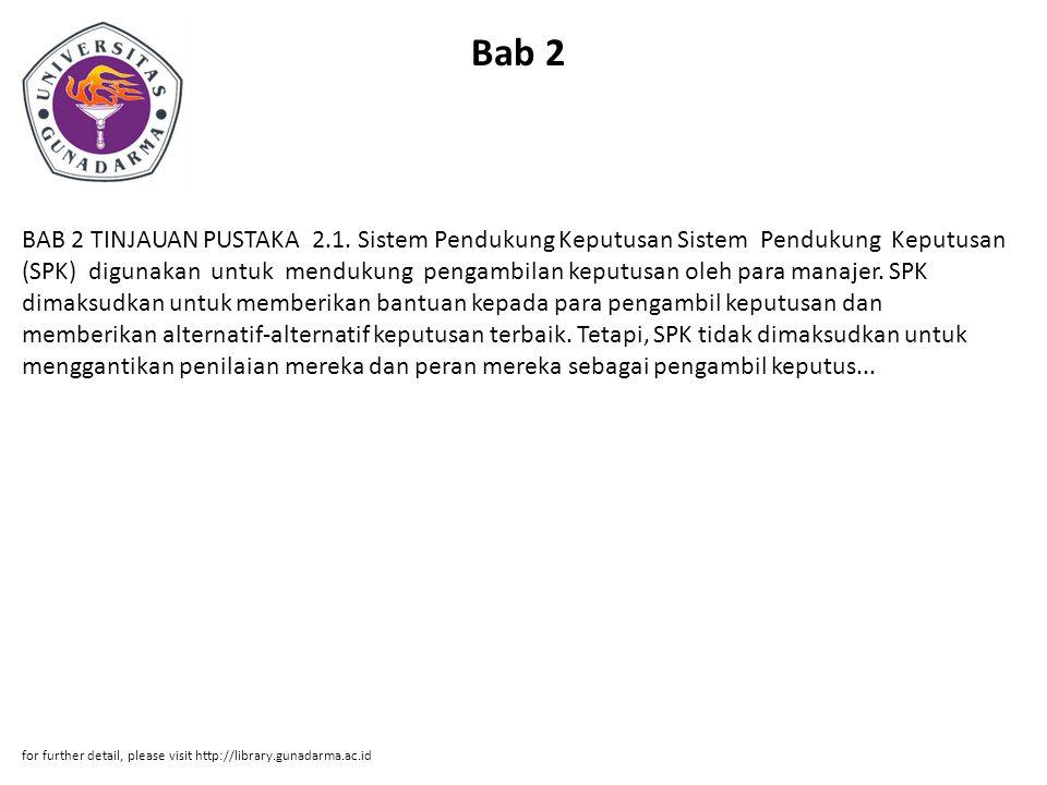 Bab 2 BAB 2 TINJAUAN PUSTAKA 2.1. Sistem Pendukung Keputusan Sistem Pendukung Keputusan (SPK) digunakan untuk mendukung pengambilan keputusan oleh par