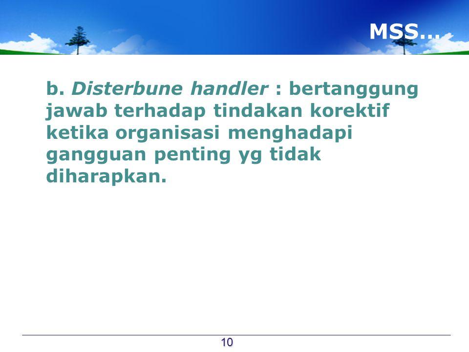 MSS… b. Disterbune handler : bertanggung jawab terhadap tindakan korektif ketika organisasi menghadapi gangguan penting yg tidak diharapkan. 10