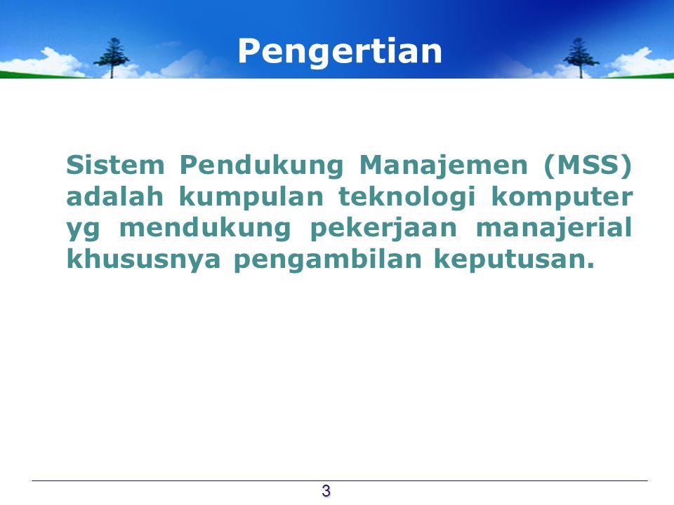 Pengertian Sistem Pendukung Manajemen (MSS) adalah kumpulan teknologi komputer yg mendukung pekerjaan manajerial khususnya pengambilan keputusan. 3