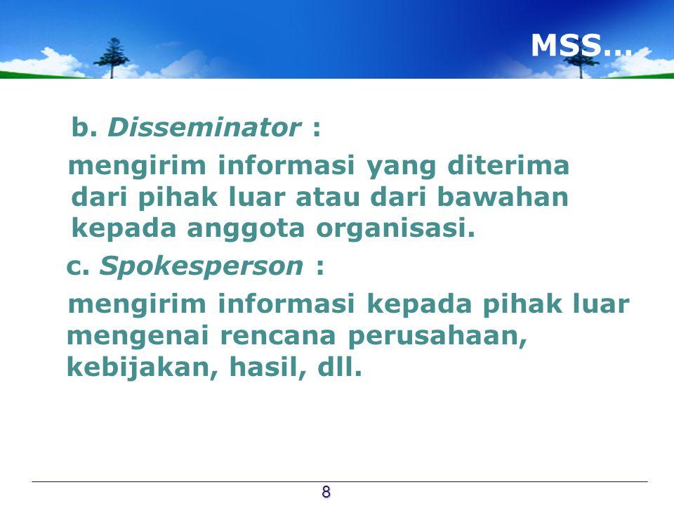 MSS… b. Disseminator : mengirim informasi yang diterima dari pihak luar atau dari bawahan kepada anggota organisasi. c. Spokesperson : mengirim inform