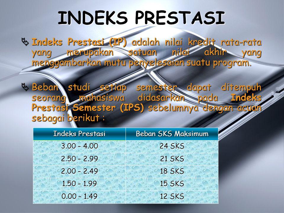 INDEKS PRESTASI  Indeks Prestasi (IP) adalah nilai kredit rata-rata yang merupakan satuan nilai akhir yang menggambarkan mutu penyelesaian suatu program.