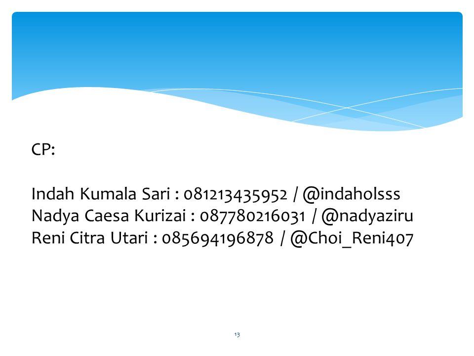 CP: Indah Kumala Sari : 081213435952 / @indaholsss Nadya Caesa Kurizai : 087780216031 / @nadyaziru Reni Citra Utari : 085694196878 / @Choi_Reni407 13