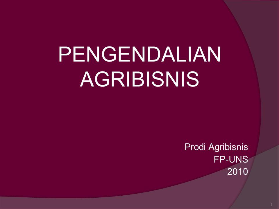 1 PENGENDALIAN AGRIBISNIS Prodi Agribisnis FP-UNS 2010