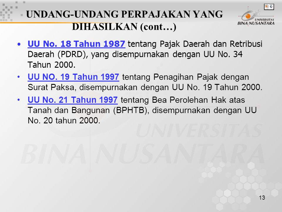 13 UNDANG-UNDANG PERPAJAKAN YANG DIHASILKAN (cont…) UU No. 18 Tahun 1987 tentang Pajak Daerah dan Retribusi Daerah (PDRD), yang disempurnakan dengan U