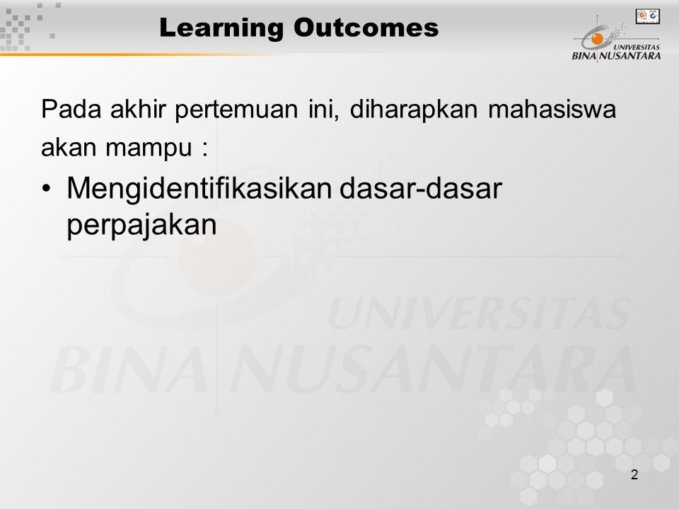 2 Learning Outcomes Pada akhir pertemuan ini, diharapkan mahasiswa akan mampu : Mengidentifikasikan dasar-dasar perpajakan
