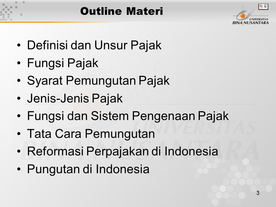 3 Outline Materi Definisi dan Unsur Pajak Fungsi Pajak Syarat Pemungutan Pajak Jenis-Jenis Pajak Fungsi dan Sistem Pengenaan Pajak Tata Cara Pemunguta