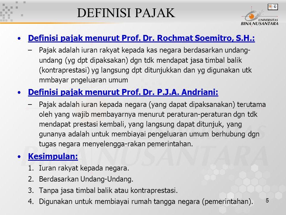 5 DEFINISI PAJAK Definisi pajak menurut Prof. Dr. Rochmat Soemitro, S.H.: –Pajak adalah iuran rakyat kepada kas negara berdasarkan undang- undang (yg