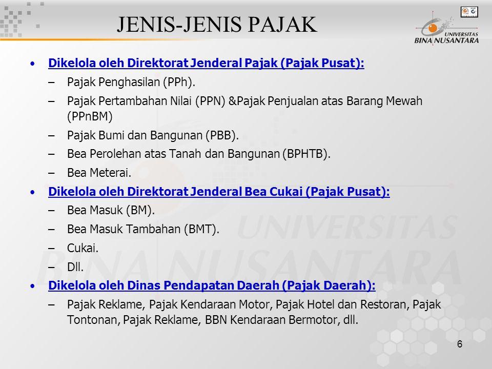 6 JENIS-JENIS PAJAK Dikelola oleh Direktorat Jenderal Pajak (Pajak Pusat): –Pajak Penghasilan (PPh). –Pajak Pertambahan Nilai (PPN) &Pajak Penjualan a