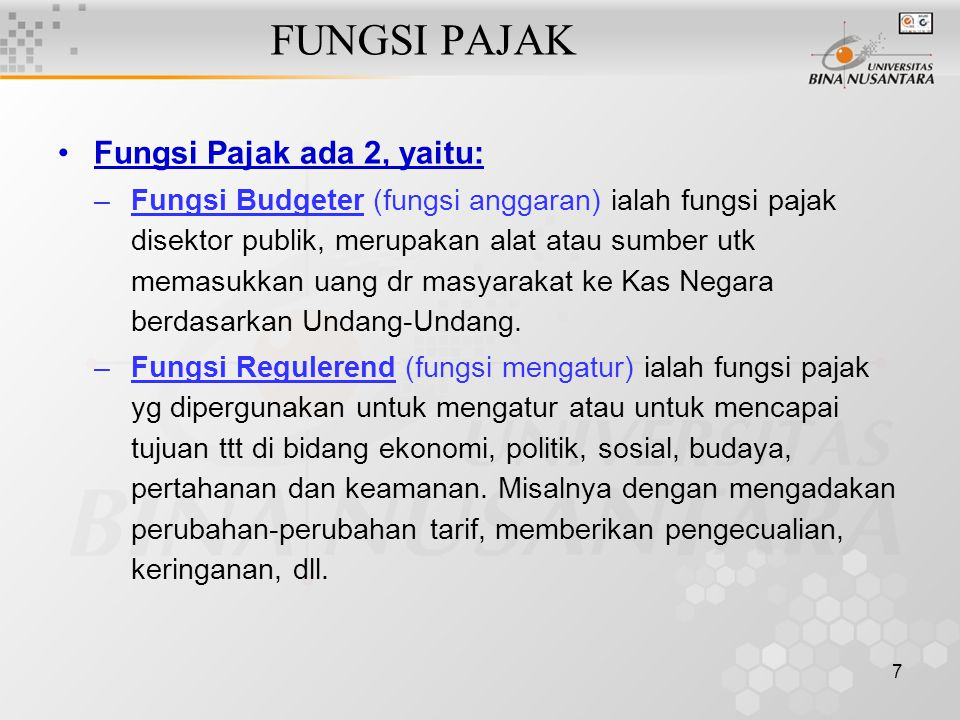 7 FUNGSI PAJAK Fungsi Pajak ada 2, yaitu: –Fungsi Budgeter (fungsi anggaran) ialah fungsi pajak disektor publik, merupakan alat atau sumber utk memasu
