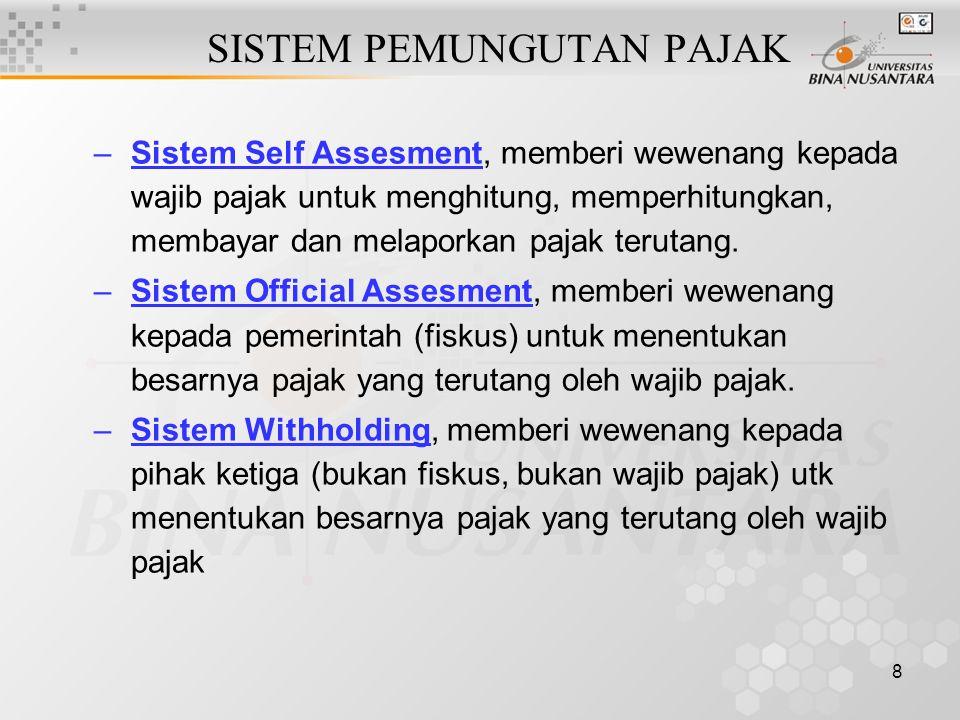 8 SISTEM PEMUNGUTAN PAJAK –Sistem Self Assesment, memberi wewenang kepada wajib pajak untuk menghitung, memperhitungkan, membayar dan melaporkan pajak