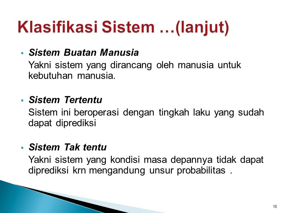  Sistem Buatan Manusia Yakni sistem yang dirancang oleh manusia untuk kebutuhan manusia.  Sistem Tertentu Sistem ini beroperasi dengan tingkah laku