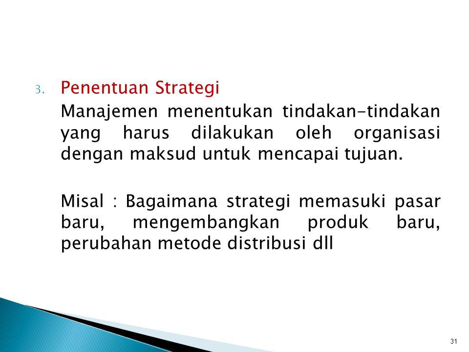 3. Penentuan Strategi Manajemen menentukan tindakan-tindakan yang harus dilakukan oleh organisasi dengan maksud untuk mencapai tujuan. Misal : Bagaima
