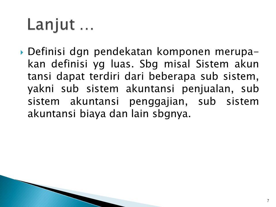  Definisi dgn pendekatan komponen merupa- kan definisi yg luas. Sbg misal Sistem akun tansi dapat terdiri dari beberapa sub sistem, yakni sub sistem