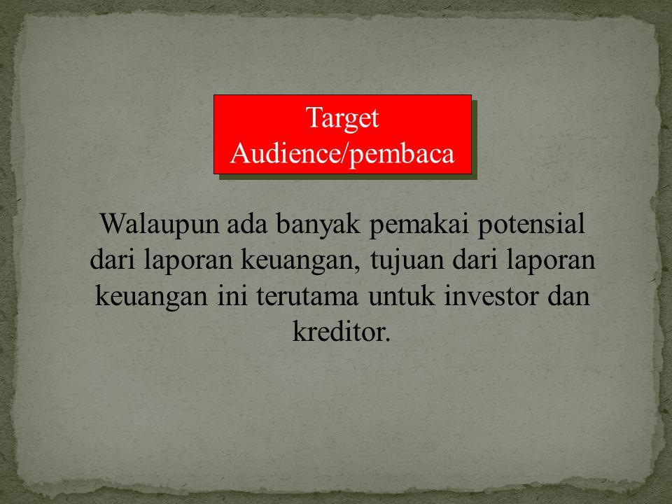Target Audience/pembaca Walaupun ada banyak pemakai potensial dari laporan keuangan, tujuan dari laporan keuangan ini terutama untuk investor dan kred