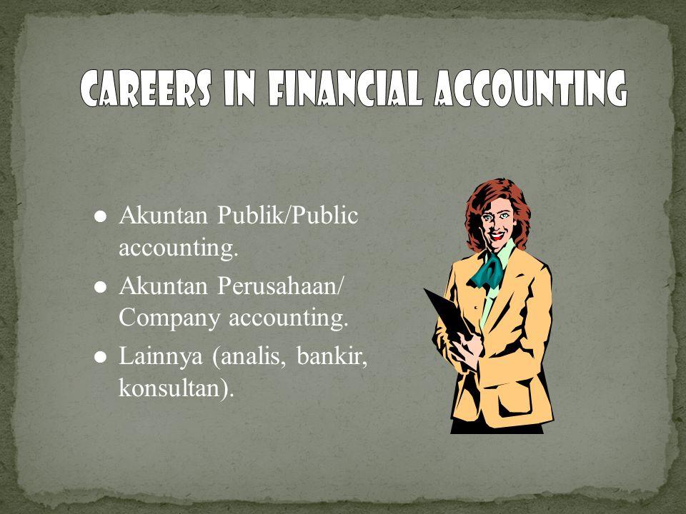 Akuntan Publik/Public accounting. Akuntan Perusahaan/ Company accounting. Lainnya (analis, bankir, konsultan).
