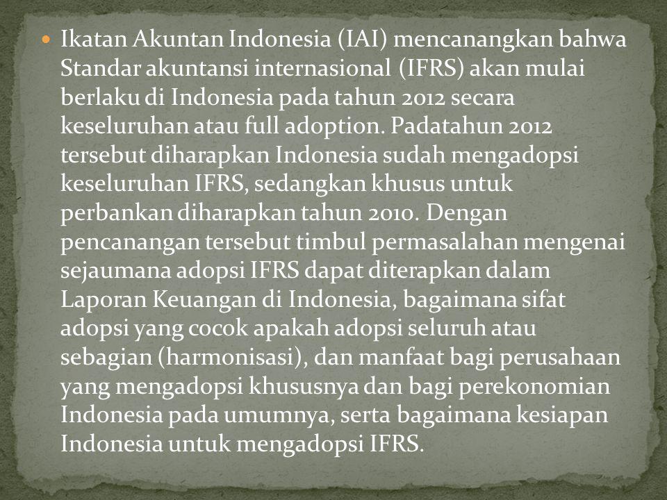 Ikatan Akuntan Indonesia (IAI) mencanangkan bahwa Standar akuntansi internasional (IFRS) akan mulai berlaku di Indonesia pada tahun 2012 secara keselu