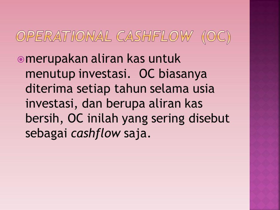  merupakan aliran kas untuk menutup investasi. OC biasanya diterima setiap tahun selama usia investasi, dan berupa aliran kas bersih, OC inilah yang