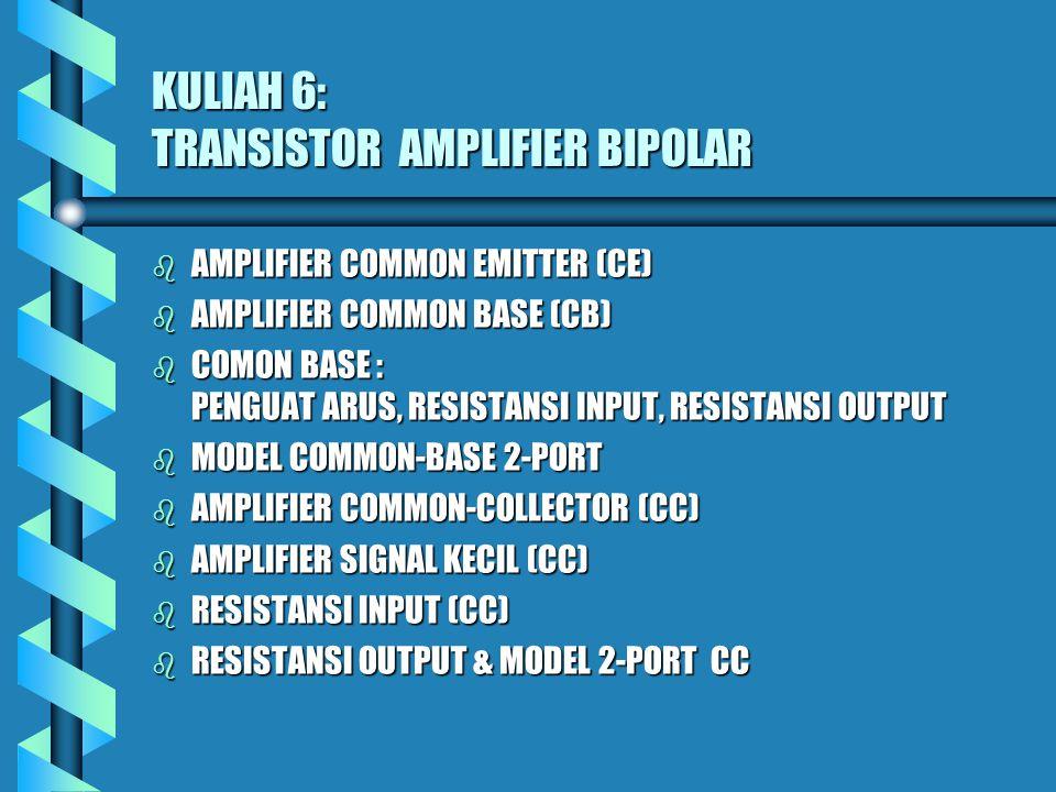 Resistansi output & Model 2-port CC b Konfigurasi rangkaian R out : b Konfigurasi rangkaian model 2-port: