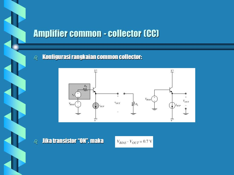 "Amplifier common - collector (CC) b Konfigurasi rangkaian common collector: b Jika transistor ""ON"", maka"