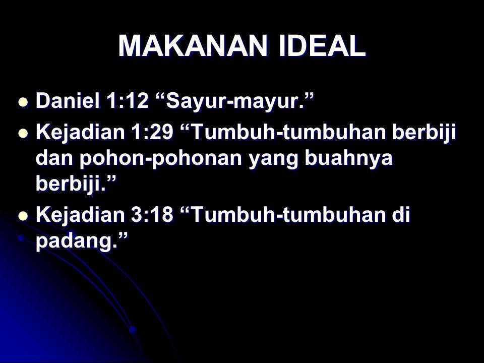 "MAKANAN IDEAL Daniel 1:12 ""Sayur-mayur."" Daniel 1:12 ""Sayur-mayur."" Kejadian 1:29 ""Tumbuh-tumbuhan berbiji dan pohon-pohonan yang buahnya berbiji."" Ke"