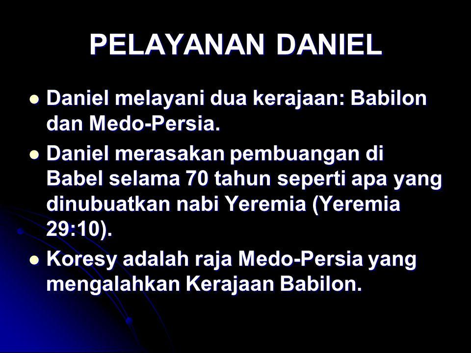 PELAYANAN DANIEL Daniel melayani dua kerajaan: Babilon dan Medo-Persia. Daniel melayani dua kerajaan: Babilon dan Medo-Persia. Daniel merasakan pembua