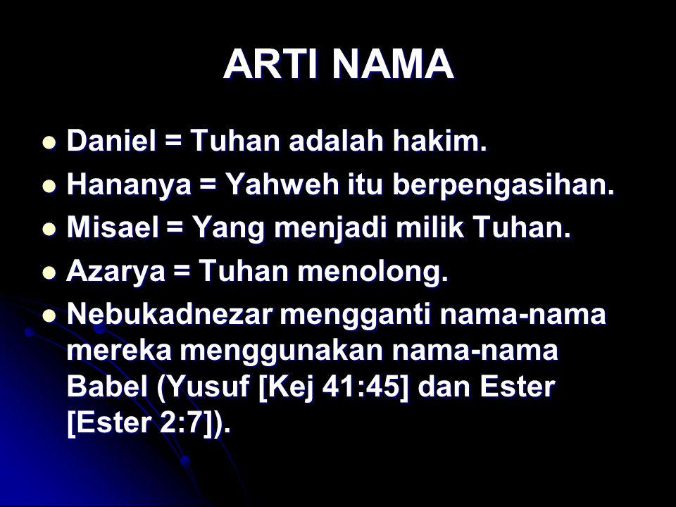 ARTI NAMA Daniel = Tuhan adalah hakim. Daniel = Tuhan adalah hakim. Hananya = Yahweh itu berpengasihan. Hananya = Yahweh itu berpengasihan. Misael = Y