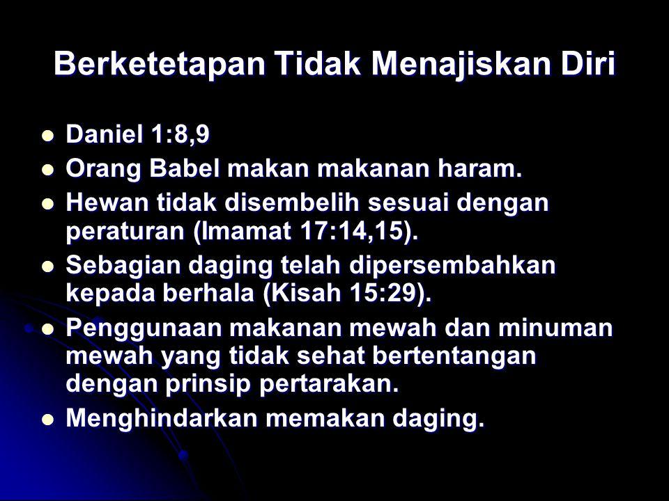 Berketetapan Tidak Menajiskan Diri Daniel 1:8,9 Daniel 1:8,9 Orang Babel makan makanan haram. Orang Babel makan makanan haram. Hewan tidak disembelih
