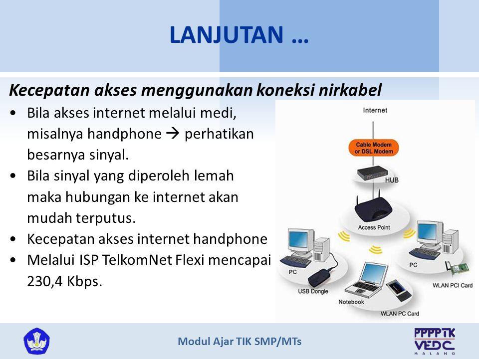 Modul Ajar TIK SMP/MTs Kecepatan akses menggunakan koneksi nirkabel Bila akses internet melalui medi, misalnya handphone  perhatikan besarnya sinyal.