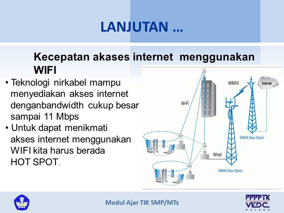 Modul Ajar TIK SMP/MTs LANJUTAN … Kecepatan akases internet menggunakan WIFI Teknologi nirkabel mampu menyediakan akses internet denganbandwidth cukup besar sampai 11 Mbps Untuk dapat menikmati akses internet menggunakan WIFI kita harus berada HOT SPOT.