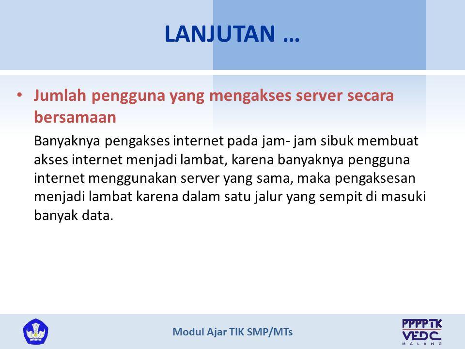 Modul Ajar TIK SMP/MTs Jumlah pengguna yang mengakses server secara bersamaan Banyaknya pengakses internet pada jam- jam sibuk membuat akses internet menjadi lambat, karena banyaknya pengguna internet menggunakan server yang sama, maka pengaksesan menjadi lambat karena dalam satu jalur yang sempit di masuki banyak data.