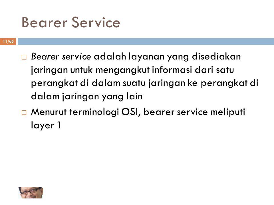 11/65 Bearer Service  Bearer service adalah layanan yang disediakan jaringan untuk mengangkut informasi dari satu perangkat di dalam suatu jaringan k