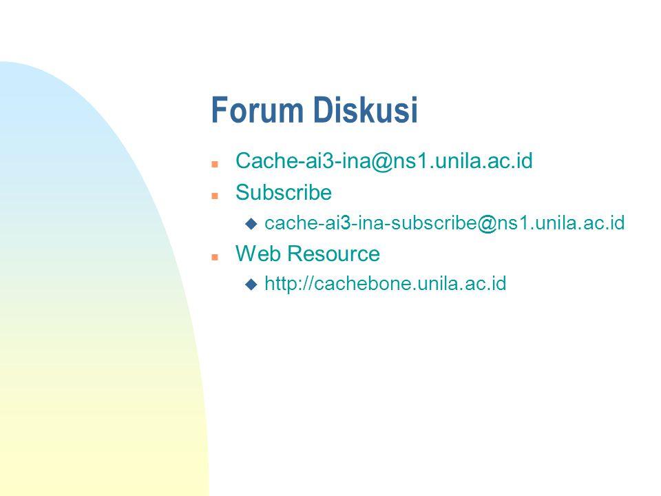 Forum Diskusi n Cache-ai3-ina@ns1.unila.ac.id n Subscribe u cache-ai3-ina-subscribe@ns1.unila.ac.id n Web Resource u http://cachebone.unila.ac.id