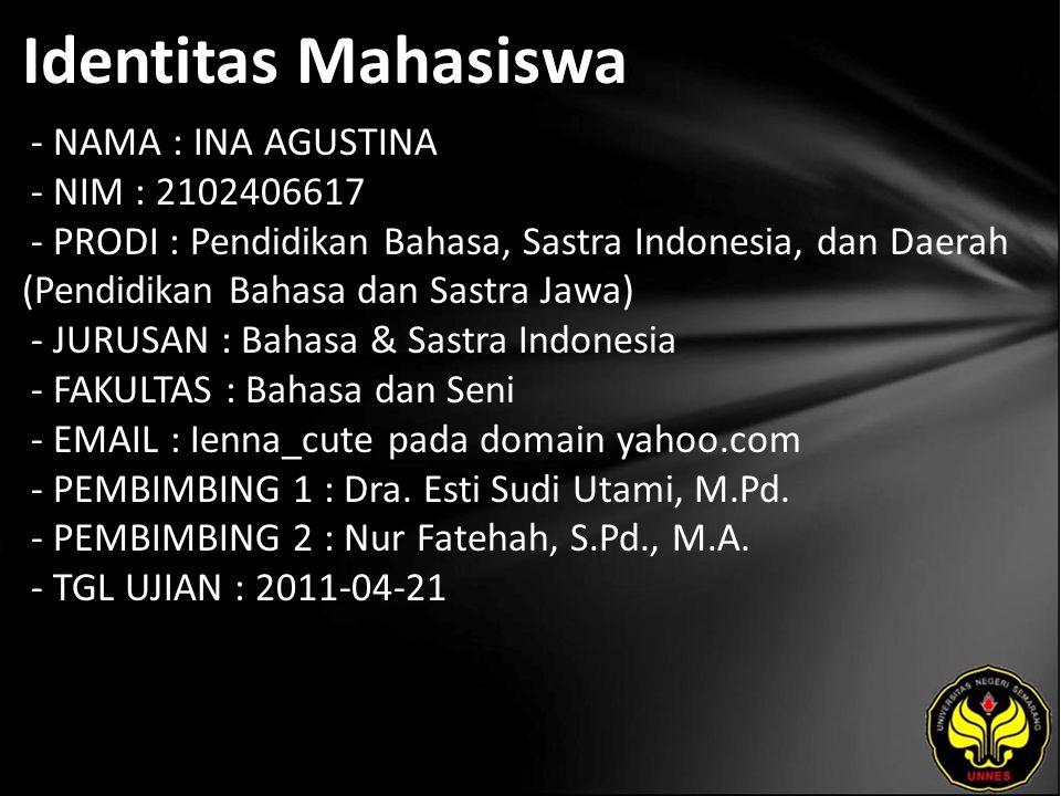 Identitas Mahasiswa - NAMA : INA AGUSTINA - NIM : 2102406617 - PRODI : Pendidikan Bahasa, Sastra Indonesia, dan Daerah (Pendidikan Bahasa dan Sastra J