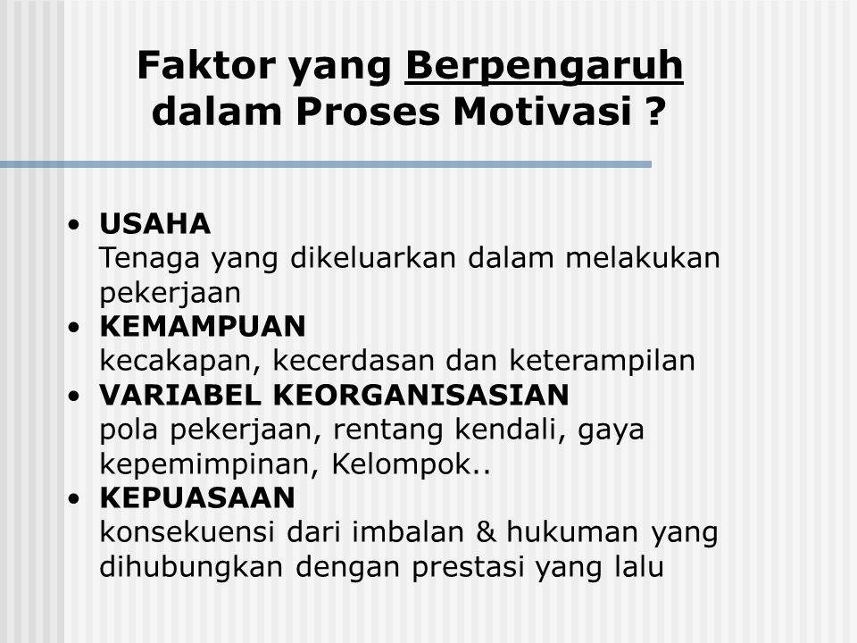 Proses Motivasi ? kebutuhan yang tidak terpenuhi mencari jalan untuk memenuhi kebutuhan perilaku yang berorientasi pd tujuan hasil karya (evaluasi dar
