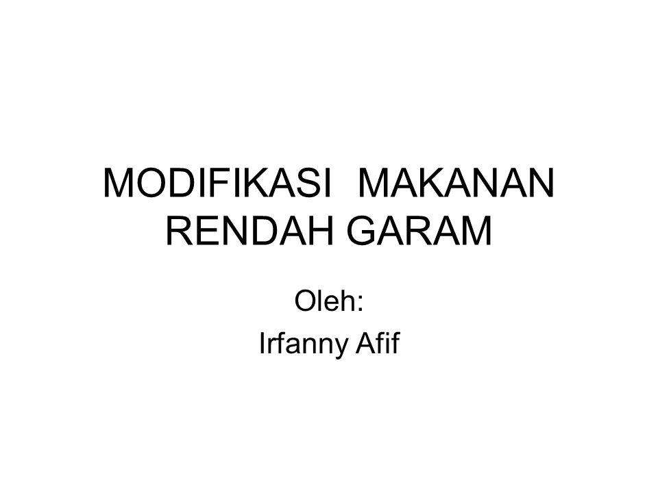 MODIFIKASI MAKANAN RENDAH GARAM Oleh: Irfanny Afif