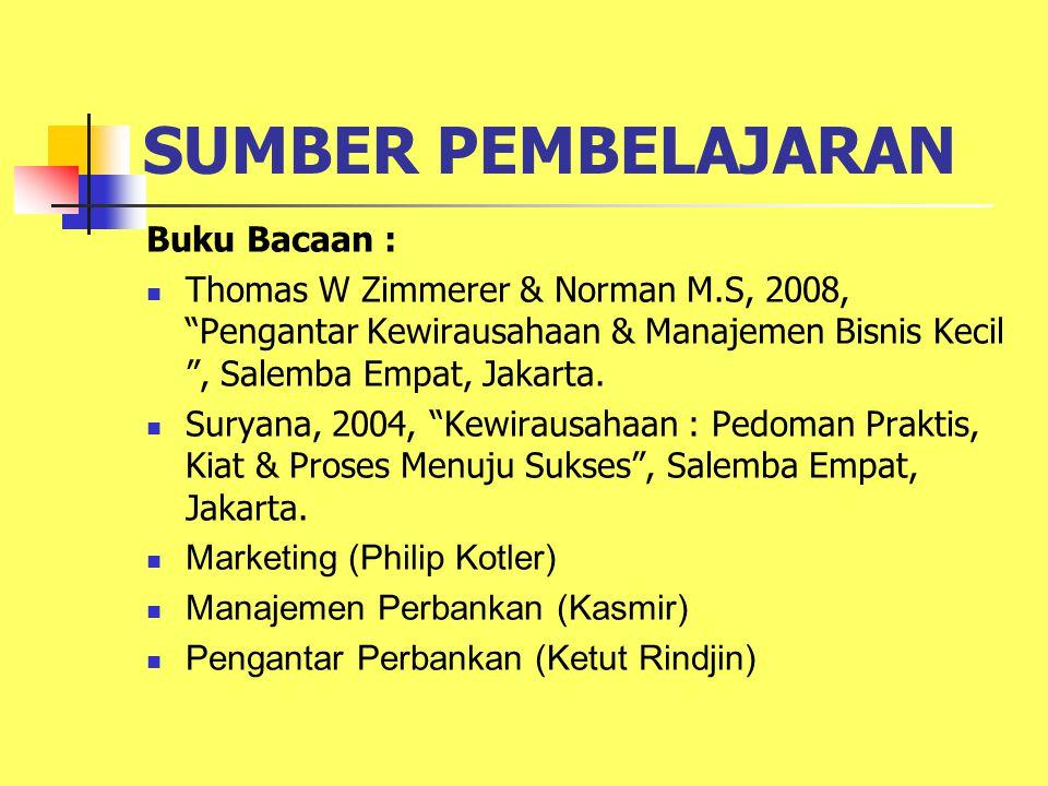 SUMBER PEMBELAJARAN Buku Bacaan : Thomas W Zimmerer & Norman M.S, 2008, Pengantar Kewirausahaan & Manajemen Bisnis Kecil , Salemba Empat, Jakarta.