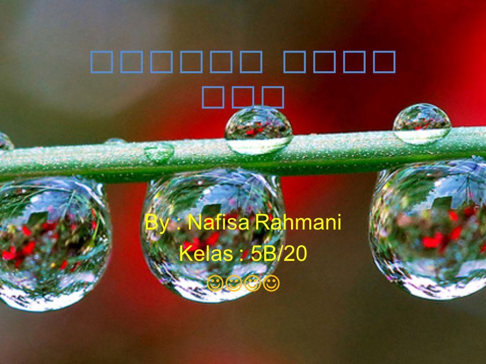 SIKLUS DAUR AIR By : Nafisa Rahmani Kelas : 5B/20