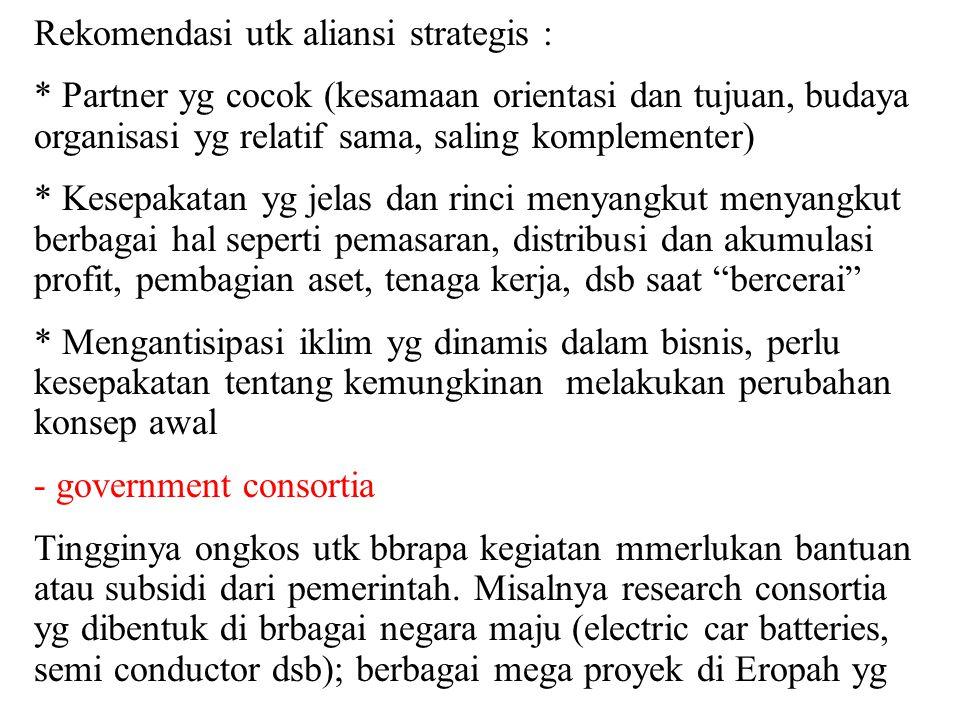 Rekomendasi utk aliansi strategis : * Partner yg cocok (kesamaan orientasi dan tujuan, budaya organisasi yg relatif sama, saling komplementer) * Kesep