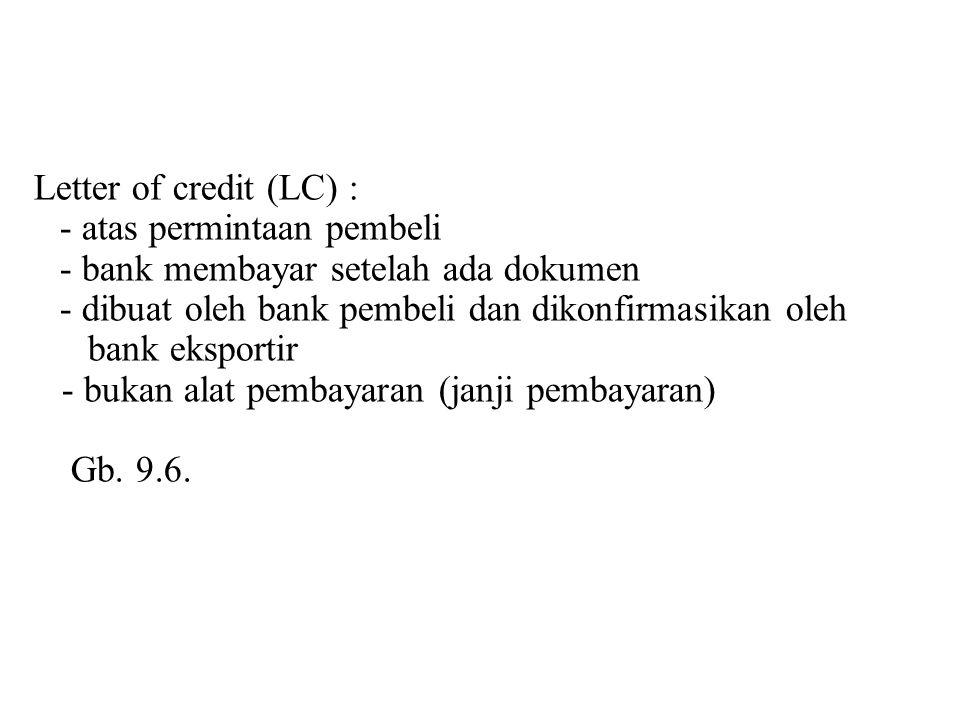 Letter of credit (LC) : - atas permintaan pembeli - bank membayar setelah ada dokumen - dibuat oleh bank pembeli dan dikonfirmasikan oleh bank eksport